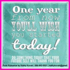 One year from now you'll wish you started today!