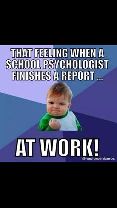 That feeling when a school psychologist finishes a report... At work!