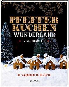 Pfefferkuchen Wunderland: 30 zauberhafte Rezepte, 14,95 Euro Amazon.de: Mima Sinclair, Tara Fischer, Annerose Sieck: Bücher