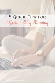 5 Quick Tips for Effective Blog Planning