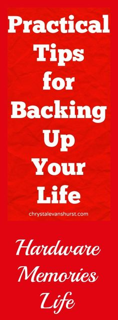 Practical Tips for Backup Up Your Life - Hardware, Memories, Life.