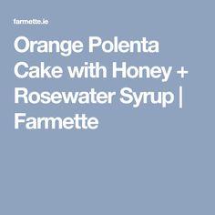 Orange Polenta Cake with Honey + Rosewater Syrup Orange Polenta Cake, Polenta Cakes, Gluten Free Sweets, Rose Water, Other Recipes, Syrup, Yummy Treats, Vegan Recipes, Vegan Food