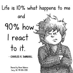 """#Life is 10% what happens to me and 90% how I react to it. - Chuck Swindoll"