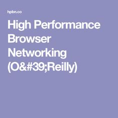 High Performance Browser Networking (O'Reilly)