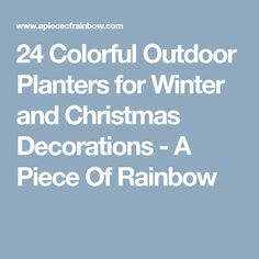 24 Colorful Outdoor Planters for Winter and Christmas Decorations - A Piece Of Rainbow