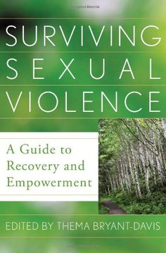 Surviving Sexual Violence: A Guide to Recovery and Empowerment by Thema Bryant-Davis http://www.amazon.com/dp/144220639X/ref=cm_sw_r_pi_dp_eIHuub014FWFS