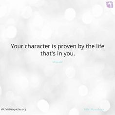 """William Marrion Branham Quote about: #Character, #Life, #You, #Proven, """"Your character is proven by the life that's in you."""""""
