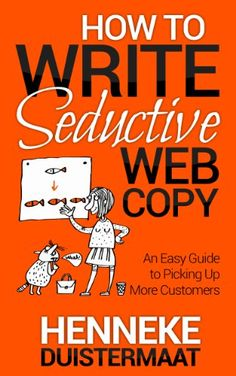 How to Write Seductive Web Copy: An Easy Guide to Picking Up More Customers by [Duistermaat, Henneke]