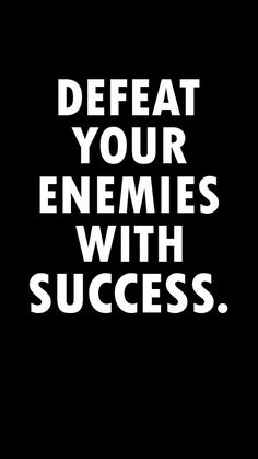 Defeat your enemies with success.   #quote, #successquotes
