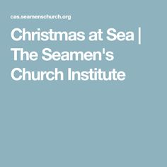Christmas at Sea | The Seamen's Church Institute
