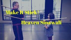 Make it Stick! Heaven Sinawali