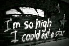 """""""I'm so high I could eat a star"""" grunge graffiti - pinnervoir Citations Grunge, Grunge Quotes, Grunge Photography, Photography Props, Street Photography, Aesthetic Grunge, Mood Quotes, Daily Quotes, Aesthetic Pictures"""