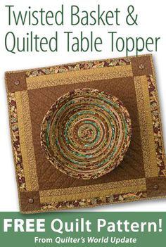 Twisted Basket & Quilted Table Topper Download from Quilter's World newsletter. Click on the photo to access the free pattern. Sign up for this free newsletter here: AnniesNewsletters.com.