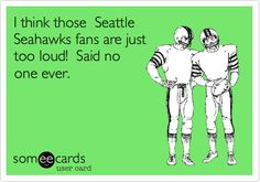 I think those Seattle Seahawks fans are just too loud! Said no one ever.