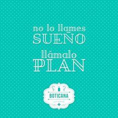 No lo llames sueño, llámalo plan #motivacion #esfuerzo #valentia #coraje #frases #quotes #costancia #reflexiones #determinacion #objetivo #plan
