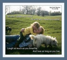 'Do what makes you happy, Be with who makes you smile, Laugh as much as you breathe and love as long as you live.' quote on photograph of teenage girl with toddler and dogs.