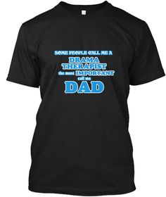 Drama Therapist Dad Black T-Shirt Front - This is the perfect gift for someone who loves Drama Therapist. Thank you for visiting my page (Related terms: Some call me a Drama Therapist, the most important call me dad,love,I love my Drama Therapist,Drama  ...)