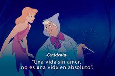 """""""Una vida sin amor, no es una vida en absoluto"""" - 'Cenicienta'"""