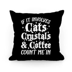If It Involves Cats, Crystals & Coffee Count Me In - This witch pillow is great for those with very specific witchy interests. If it involves, cats, crystals and coffee, count me in. This cat pillow is perfect for fans of witchcraft, coffee pillows and crystal memes.