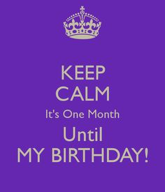 KEEP CALM It's One Month Until MY BIRTHDAY! Another original poster design created with the Keep Calm-o-matic. Buy this design or create your own original Keep Calm design now. Keep Calm My Birthday, Its Almost My Birthday, Its My Bday, Birthday Blessings, Birthday Wishes, Birthday Stuff, Birthday Cakes, Happy Birthday, Real Talk Quotes