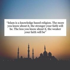 Islam is a knowledge based religion...