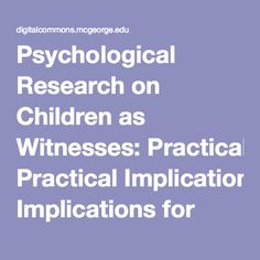 Psychological Research on Children as Witnesses: Practical Implications for Forensic Interviews and Courtroom Testimony - viewcontent.cgi