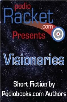 Podioracket Presents-Visionaries is a collection of short stories by Podiobooks.com authors collected by H.E. Roulo and Brian Holtz. The stories are a mix of genre from some of Podiobooks.com's best authors.