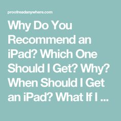 Great proofreading app... Why Do You Recommend an iPad? Which One Should I Get? Why? When Should I Get an iPad? What If I Don't Like Apple? What If I Already Have an Android? Can I Work On My Laptop? - Proofread Anywhere