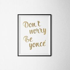 Don't Worry Beyonce. Be Yonce Funny Quote Art от PrintAndUse