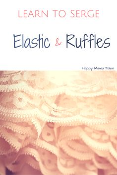 Learn to serge elastic and ruffles with these awesome tips!
