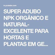 SUPER ADUBO NPK ORGÂNICO E NATURAL- EXCELENTE PARA HORTAS E PLANTAS EM GERAL. - YouTube