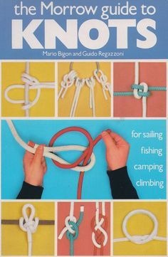 The Morrow Guide to Knots: for Sailing, Fishing, Camping, Climbing Paracord Knots, Rope Knots, Macrame Knots, Survival Prepping, Survival Skills, Survival Knots, Survival Stuff, Wilderness Survival, Survival Gear