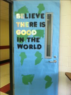 Classroom door | Believe there is good in the World.                                                                                                                                                     More