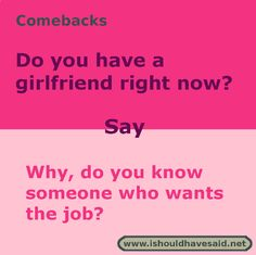 Funny answers when people ask if you have a girlfriend Comebacks For Bullies, Funny Insults And Comebacks, Savage Comebacks, Snappy Comebacks, Clever Comebacks, Funny Comebacks, Funny Puns, Hilarious, Funny Alcohol