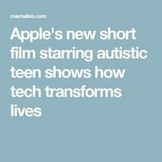 Apple's new short film starring autistic teen shows how tech transforms lives