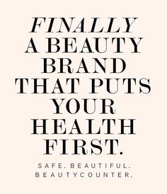 Beautycounter's Mission is to put safe products into the hands of everyone. Having the strictest ingredient selection process in the industry, over 1,500 chemicals are banned from our products.  www.beautycounter.com/tammyweatherton