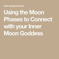 Using the Moon Phases to Connect with your Inner Moon Goddess