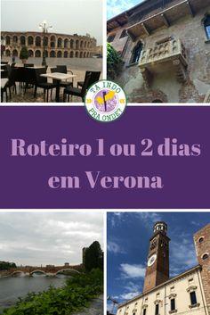 Roteiro para um ou dois dias em Verona (Itália), a terra de Romeu e Julieta!