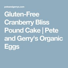 Gluten-Free Cranberry Bliss Pound Cake | Pete and Gerry's Organic Eggs