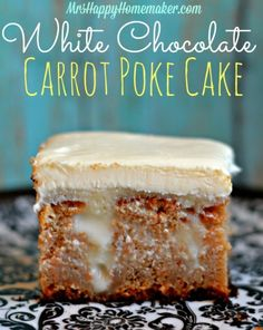 Carrot poke cake with white chocolate and cream chews frosting