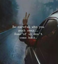 Positive Quotes : Be careful who you push away. - Hall Of Quotes Now Quotes, True Quotes, Great Quotes, Motivational Quotes, Inspirational Quotes, Qoutes, Quotes On Karma, Im Done Quotes, Reality Quotes