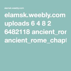 elamsk.weebly.com uploads 6 4 8 2 6482118 ancient_rome_chapter_7.pdf