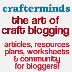 blog to check out: Crafterminds connects bloggers who focus on DIY, handmade, and arts & crafts markets with each other, and gives them tools to take their blogs from hobby to business.