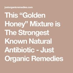 "This ""Golden Honey"" Mixture is The Strongest Known Natural Antibiotic - Just Organic Remedies"