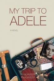 My trip to Adele by R.I.Alyaseer  and A. I Alyaseer - View book on Bookshelves at Online Book Club - Bookshelves is an awesome, free web app that lets you easily save and share lists of books and see what books are trending. @OnlineBookClub