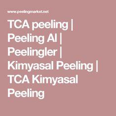 TCA peeling | Peeling Al | Peelingler | Kimyasal Peeling | TCA Kimyasal Peeling