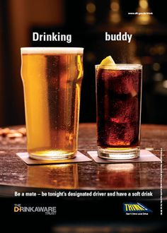 The aim of this poster is to stop people drink driving. I think it's simple yet effective as there are only really two words within the main contents of the poster which are 'drinking buddy'. The purpose of the poster is to encourage people to take the high road and offer to be on driving duty whenever their friends go out drinking and sip on a beverage as even one alcoholic drink can be over the limit.