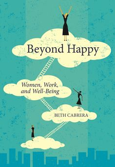 In Beyond Happy Beth Cabrera thoughtfully examines the challenges women face and presents a simple yet powerful model for enhancing well-being that can both improve and transform lives