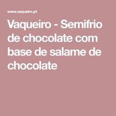 Vaqueiro - Semifrio de chocolate com base de salame de chocolate
