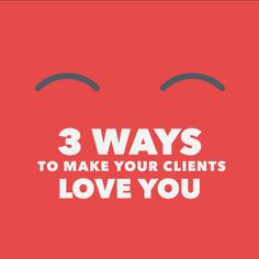 3 Ways to Make Your Clients Love You (via @Freelancers Union)